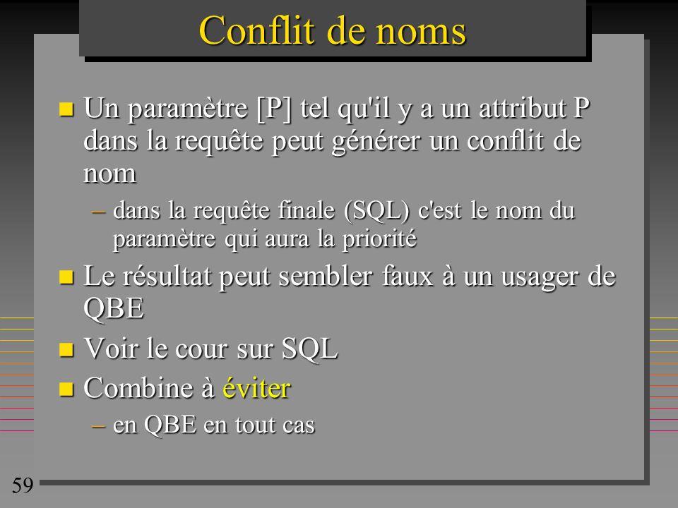 Conflit de noms Un paramètre [P] tel qu il y a un attribut P dans la requête peut générer un conflit de nom.